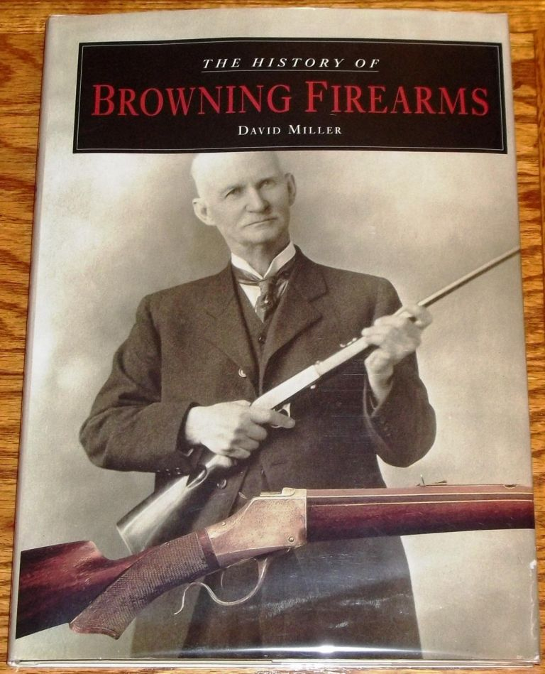 The History of Browning Firearms. David Miller.
