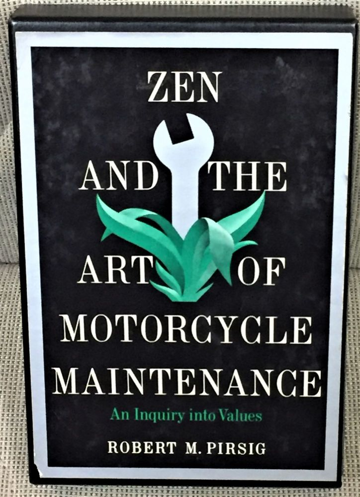 Zen and the Art of Motorcycle Maintenance, an Inquiry Into. Robert M. Pirsig