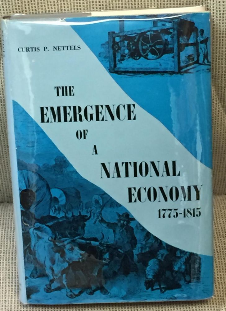 The Emergence of a National Economy 1775-1815. Curtis P. Nettels.