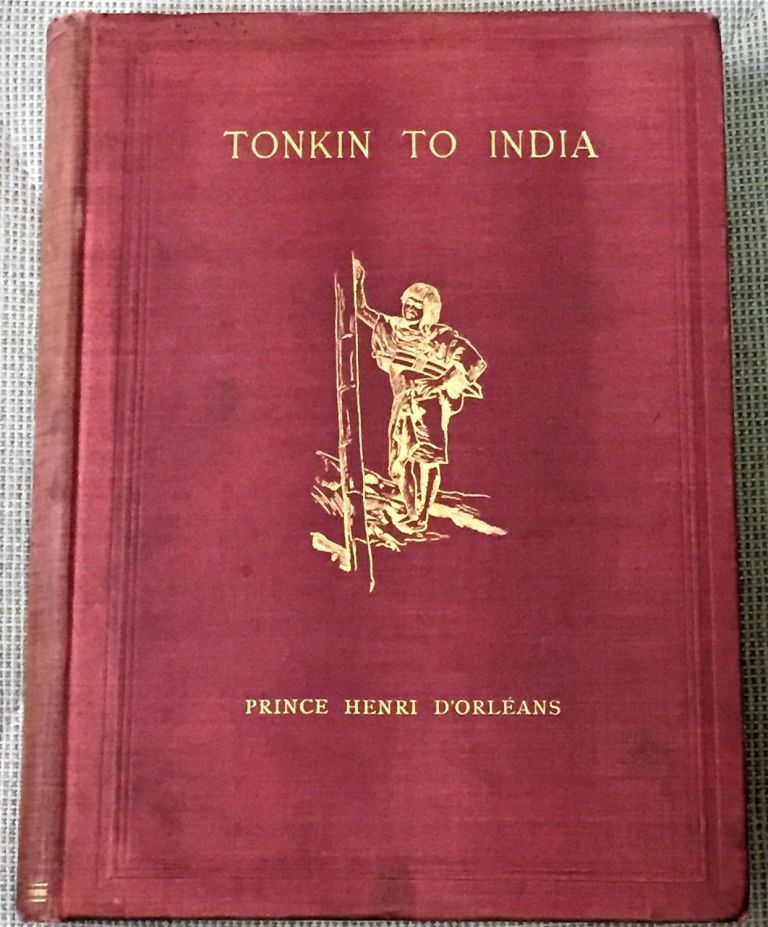 From Tonkin to India, By the Sources of the Irawadi, January '95 - January '96. Prince Henri D'Orleans.