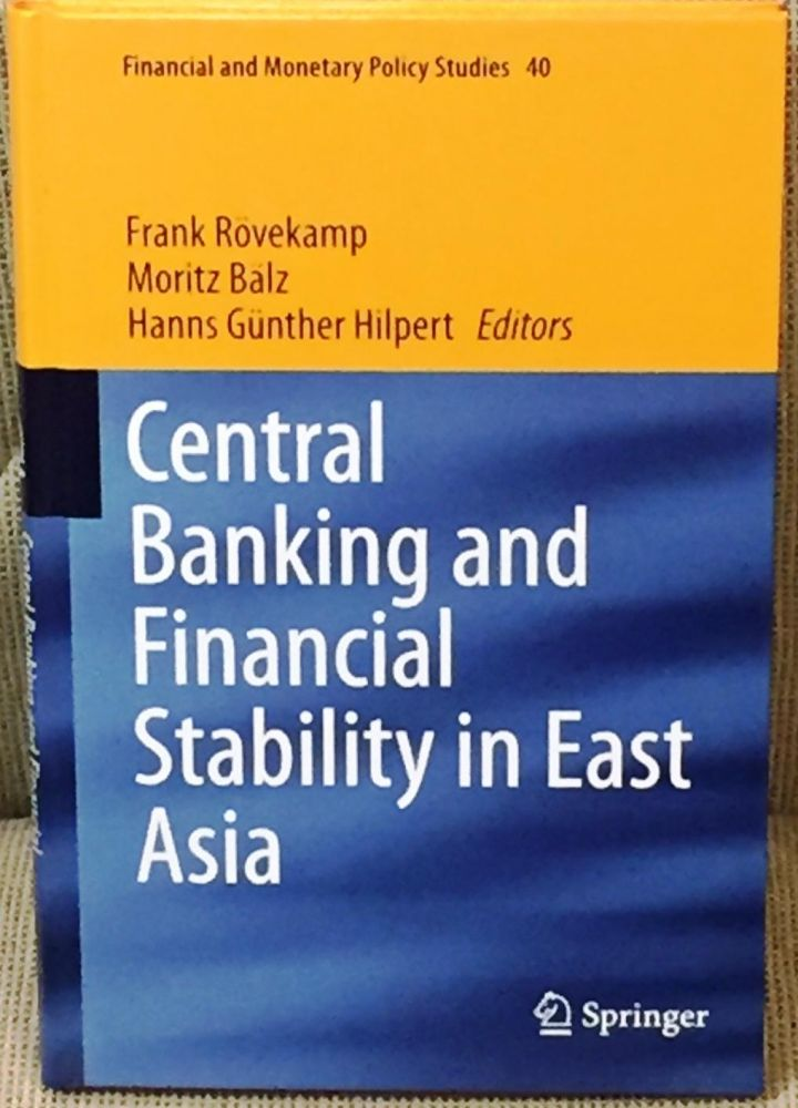 Central Banking and Financial Stability in East Asia. Moritz Balz Frank Rovekamp, Hanns Gunther Hilpert.