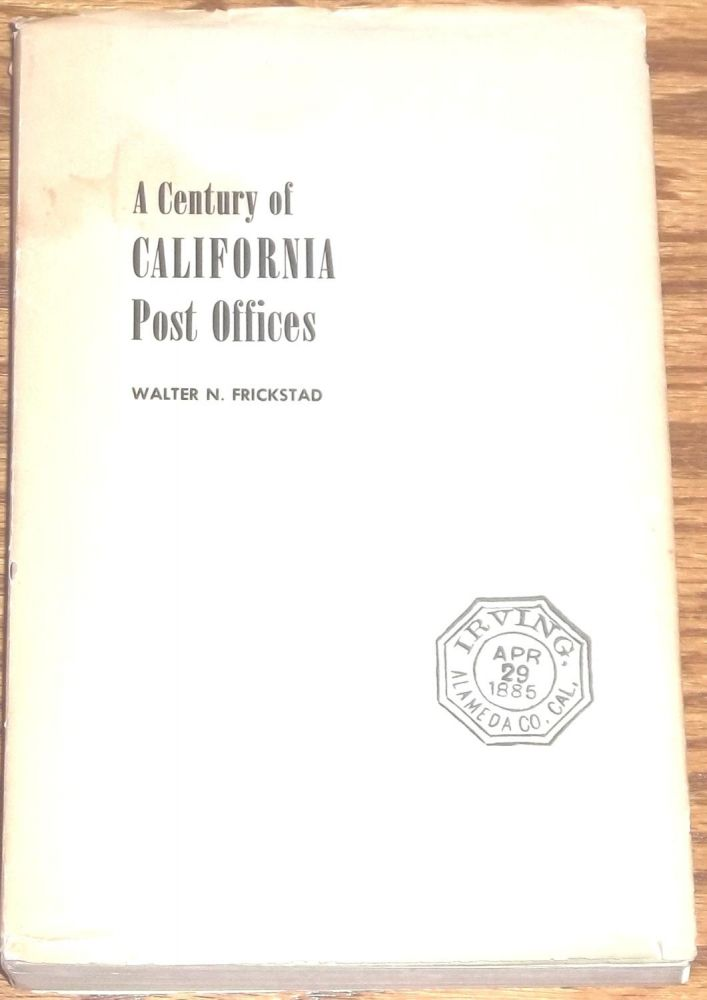 A Century of California Post Offices. Walter N. Frickstad.