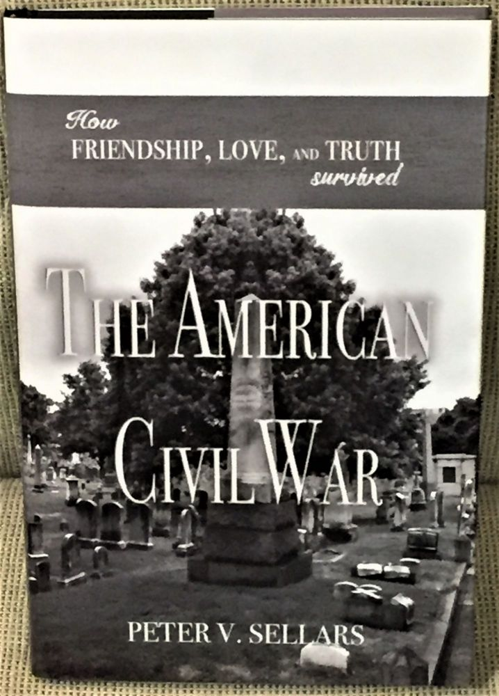 How Friendship, Love, and Truth Survived the American Civil War. Peter V. Sellars.
