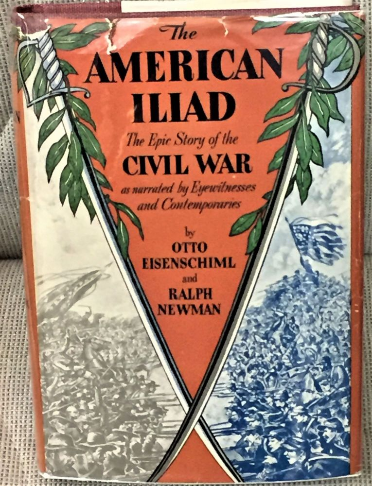 The American Iliad, The Epic Story of the Civil War as narrated by Eyewitnesses and Contemporaries. Otto Eisenschiml, Ralph Newman.