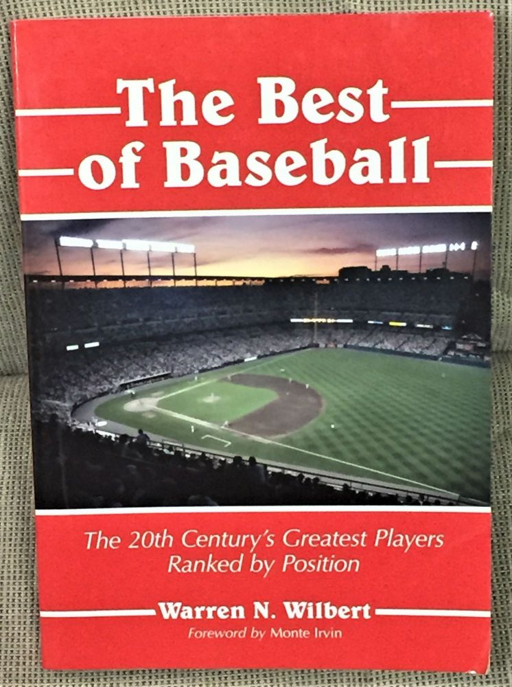 The Best of Baseball, The 20th Century's Greatest Players Ranked by Position. Monte Irvin Warren N. Wilbert, foreword.