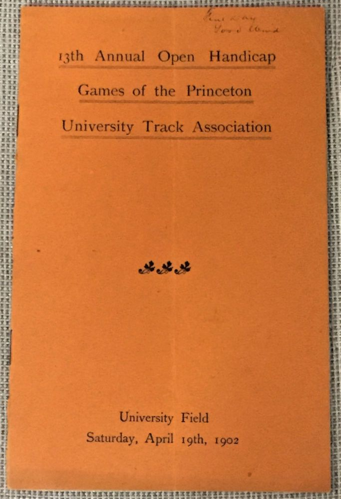 13th Annual Open Handicap Games of the Princeton University Track Association. Officers of the Princeton University Track Athletic Association.