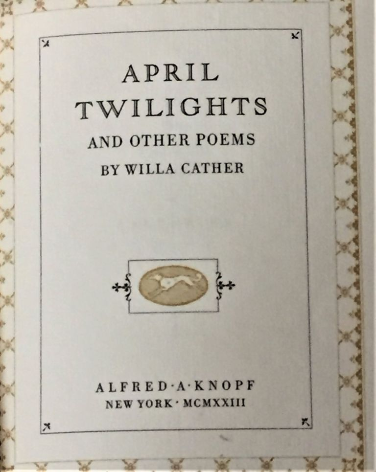 April Twilights and Other Poems. Willa Cather.