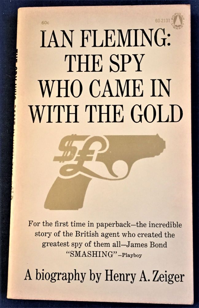 Ian Fleming: The Spy Who Came in with the Gold. Henry A. Zeiger.
