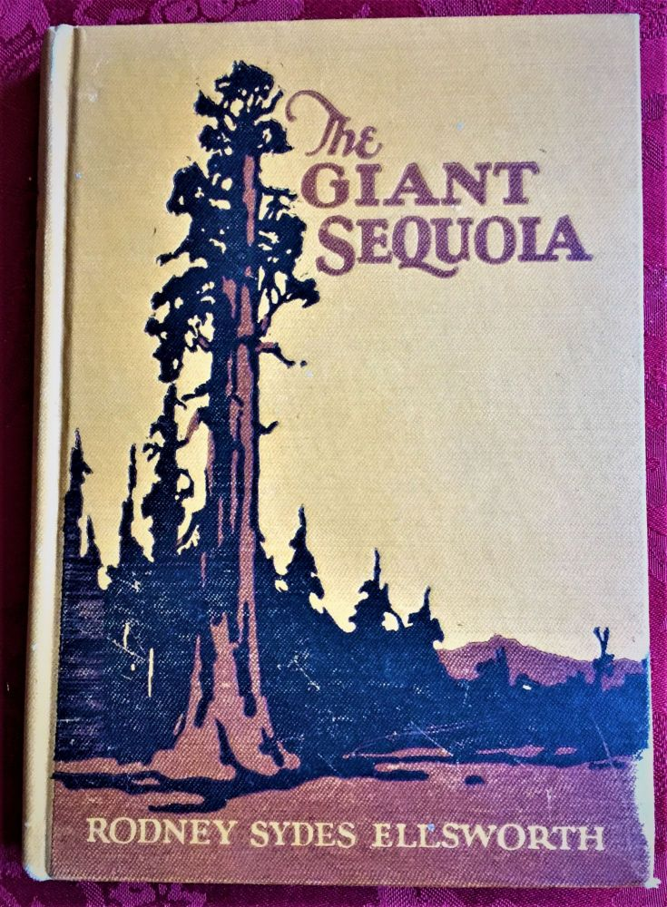 The Giant Sequoia, An Account of the History and Characteristics of the Big Trees of California. Rodney Sydes Ellsworth.