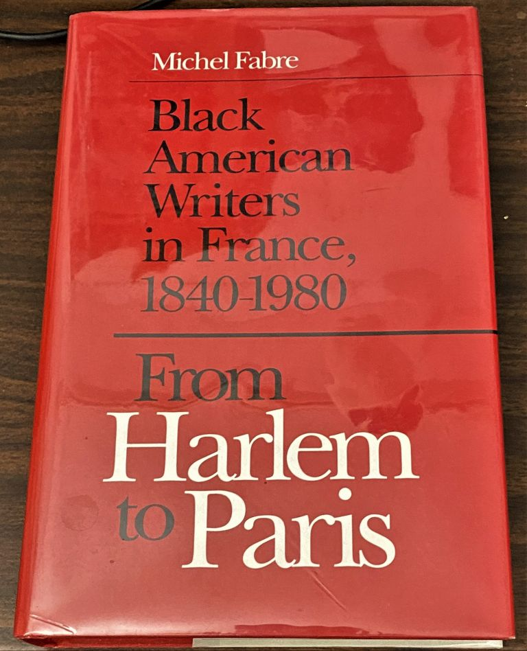 From Harlem to Paris, Black American Writers in France, 1840-1980. Michel Fabre.