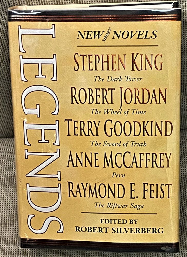 Legends. Robert Silverberg, Robert Jordan Stephen King, Raymond E. Feist, Anne McCaffrey, Terry Goodkind.