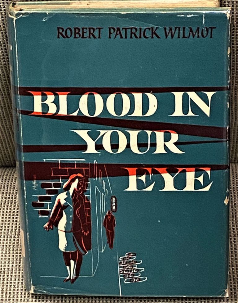 Blood in Your Eye. Robert Patrick Wilmot.