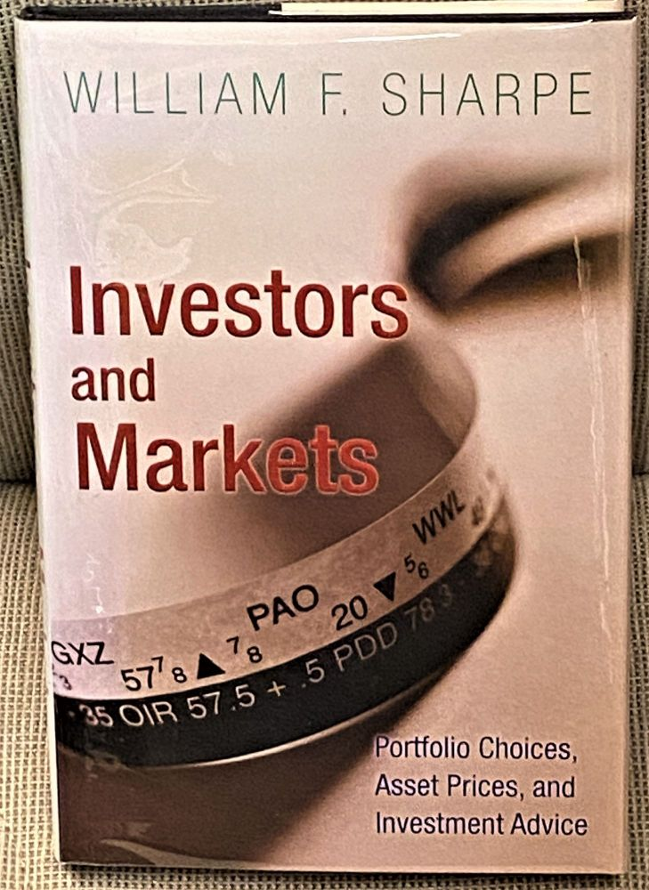 Investors and Markets, Portfolio Choices, Asset Prices, and Investment Advice. William F. Sharpe.