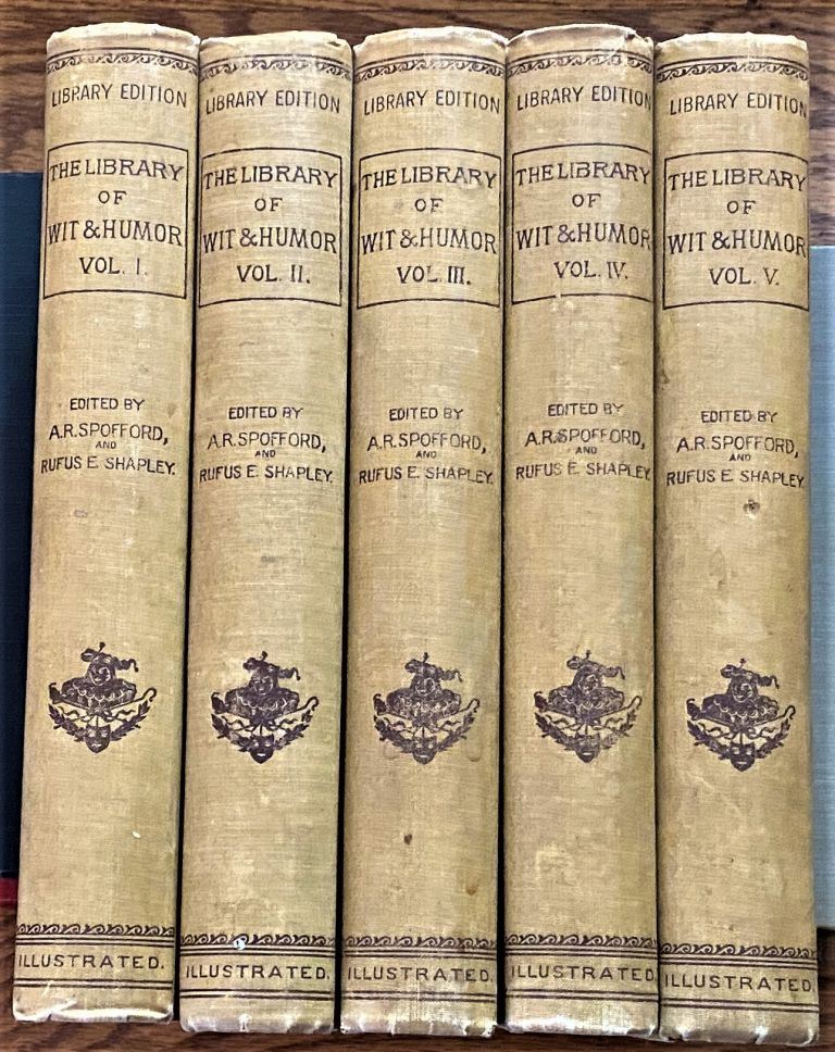 The Library of Wit and Humor, Prose and Poetry, 5 volumes, Selected from the Literature of All Times and Nations. A R. Spofford.