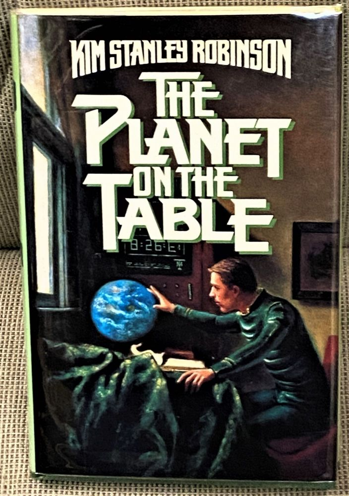 The Planet on the Table. Kim Stanley Robinson.
