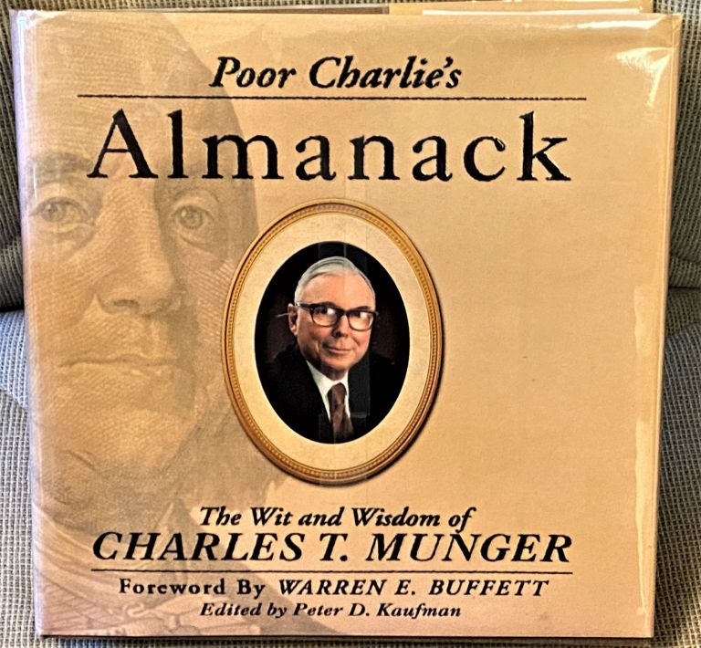 Poor Charlie's Almanack; The Wit and Wisdom of Charles T. Munger. Charles T. Munger, Warren E. Buffett, Peter D. Kaufman, foreword.