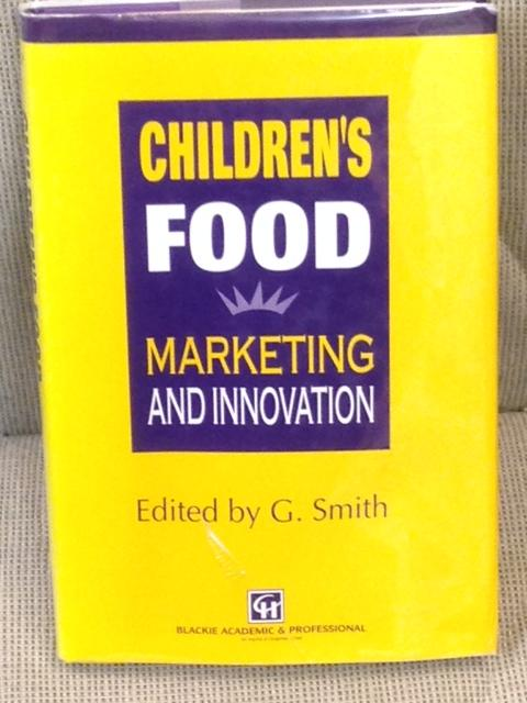 Children's Food, Marketing and Innovation. G. Smith.