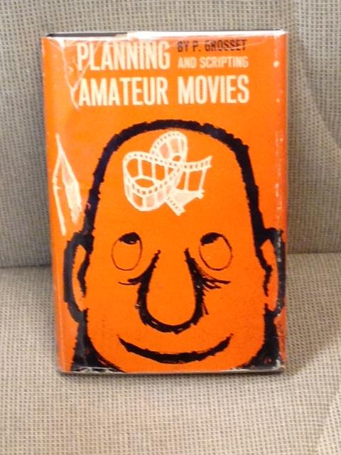 Planning and Scripting Amateur Movies. P. Grosset.