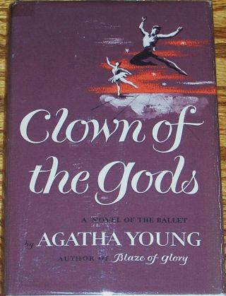 Clown of the Gods, a Novel of the Ballet. Agatha Young