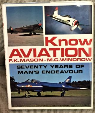 Know Aviation, Seventy Years of Man's Endeavour. M. C. Windrow F. K. Mason