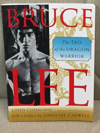Bruce Lee, the Tao of the Dragon Warrior. Linda Lee Cadwell Louis Chunovic, intro