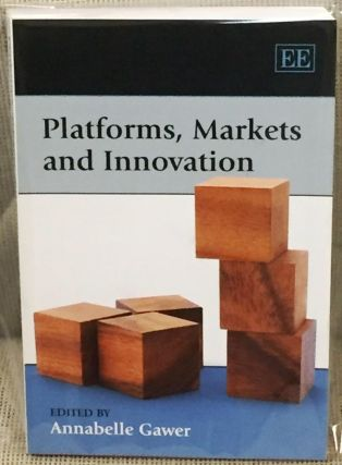 Platforms, Markets and Innovation. Annabelle Gawer