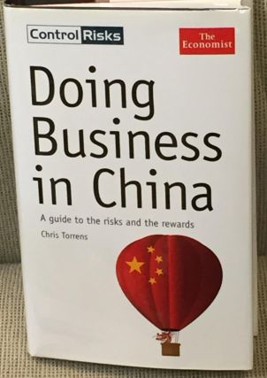 Doing Business in China, a Guide to the Risks and the Rewards. Chris Torrens