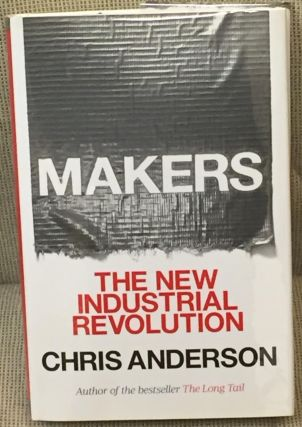Makers, the New Industrial Revolution. Chris Anderson