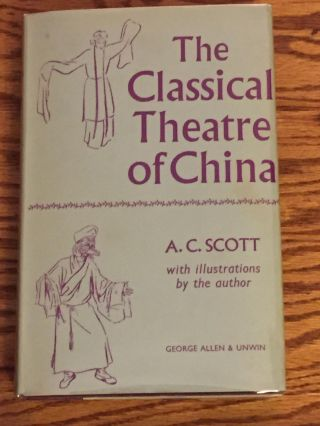 The Classical Theatre of China. A. C. Scott