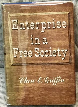 Enterprise in a Free Society. Clare E. Griffin