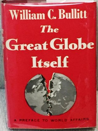 The Great Globe Itself. William C. Bullitt