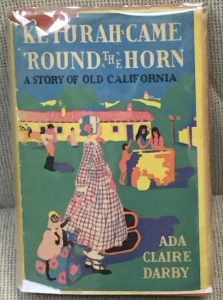 Keturah Came 'Round the Horn, a Story of Old California. Ada Claire Darby