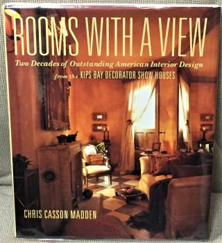 Rooms with a View, Two Decades of Outstanding American Interior Design. Chris Casson Madden
