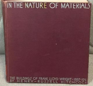 In the Nature of Materials, the Buildings of Frank Lloyd Wright 1887-1941. Henry- Russell Hitchcock