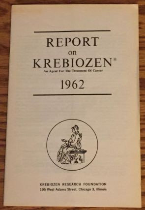 Report on Krebiozen, an Agent for the Treatment of Cancer. Ph. D. A. C. Ivy