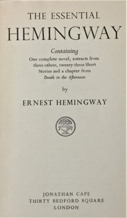 The Essential Hemingway, Containing One Complete Novel, Extracts from Three Others, Twenty-three Short Stories and a Chapter from Death in the Afternoon