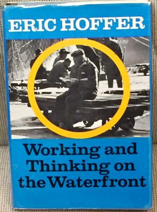 Working and Thinking on the Waterfront. Eric Hoffer