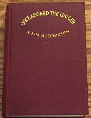 Once Aboard the Lugger, the History of George and His Mary. A. S. M. Hutchinson