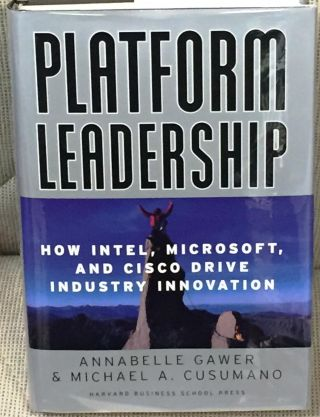 Platform Leadership, How Intel, Microsoft, and Cisco Drive Industry Innovation. Annabelle Gawer,...