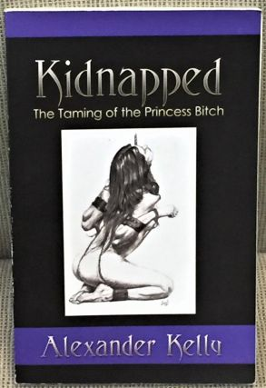 Kidnapped, the Taming of the Princess Bitch. Alexander Kelly