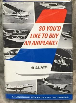 So You'd Like to Buy an Airplane! Al Griffin