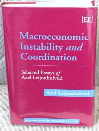 MacRoeconomic Instability and Coordination, Selected Essays of Axel Leijonhufvud. Axel Leijonhufvud