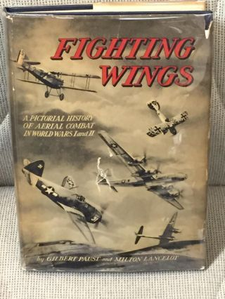 Fighting Wings, a Pictorial History of Aerial Combat in World Wars I & II. Gilbert Paust, Milton...