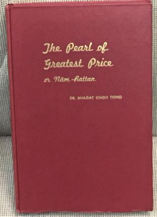 The Pearl of Greatest Price or Nam-Rattan. Dr. Bhagat Singh Thind