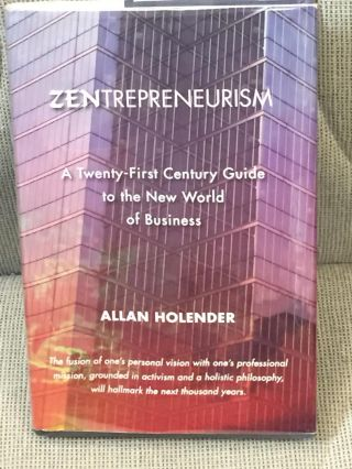 Zentrepreneurism, a Twenty-First Century Guide to the New World of Business. Allan Holender