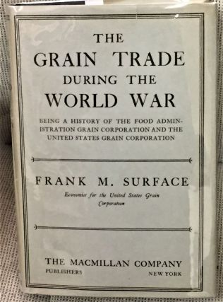 The Grain Trade During the World War, Being a History of the Food Administration Grain...