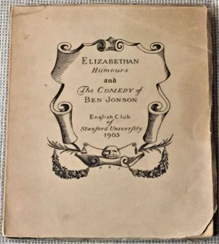 "Elizabethan Humours and the Comedy of Ben Jonson: being the Book of the Play of ""Every Man in his..."