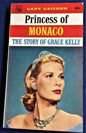 Princess of Monaco, The Story of Grace Kelly. Gant Gaither
