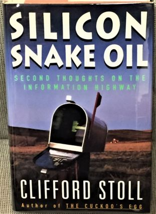 Silicon Snake Oil, Second Thoughts on the Information Highway. Clifford Stoll