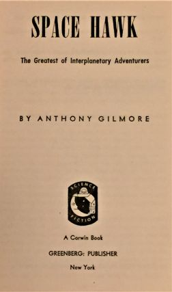 Space Hawk, The Greatest of Interplanetary Adventurers. Anthony Gilmore